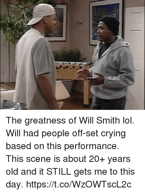 Blackpeopletwitter, Crying, and Lol: The greatness of Will Smith lol. Will had people off-set crying based on this performance.  This scene is about 20+ years old and it STILL gets me to this day. https://t.co/WzOWTscL2c
