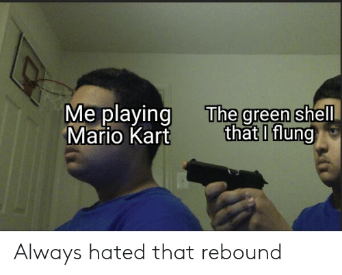 Mario Kart, Reddit, and Mario: The green shell  that I flung  Me playing  Mario Kart Always hated that rebound