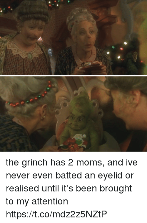 Funny, The Grinch, and Moms: the grinch has 2 moms, and ive never even batted an eyelid or realised until it's been brought to my attention https://t.co/mdz2z5NZtP