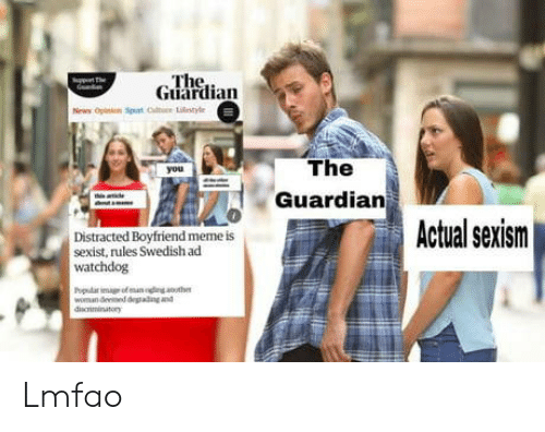 Meme, Guardian, and The Guardian: The  Guardian  The  Guardian  Actual sexism  Distracted Boyfriend meme is  sexist, rules Swedish acd  watchdog  woman deened deadng and Lmfao