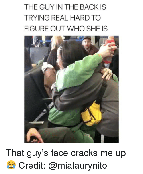 Memes, Back, and 🤖: THE GUY IN THE BACK IS  TRYING REAL HARD TO  FIGURE OUT WHO SHE IS That guy's face cracks me up 😂 Credit: @mialaurynito