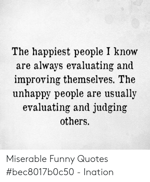 The Happiest People I Know Are Always Evaluating and ...