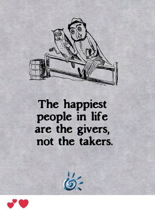 Life, Memes, and 🤖: The happiest  people in life  are the givers,  not the takers. 💕❤️