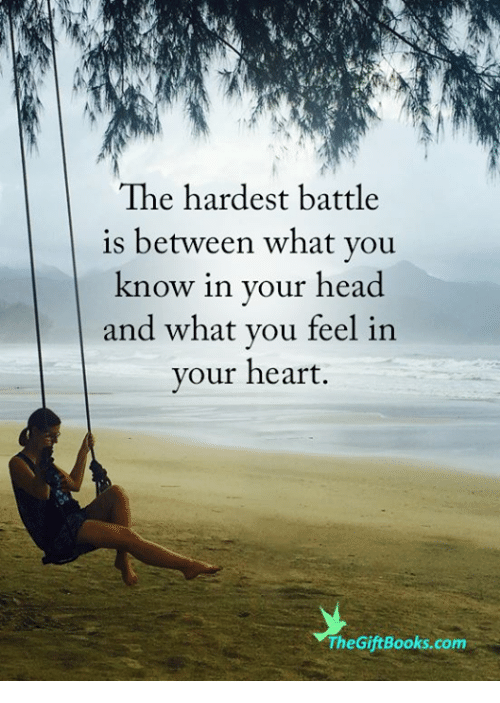 Books, Head, and Memes: The hardest battle  is between what you  know in your head  and what you feel in  your heart  TheGift Books.com