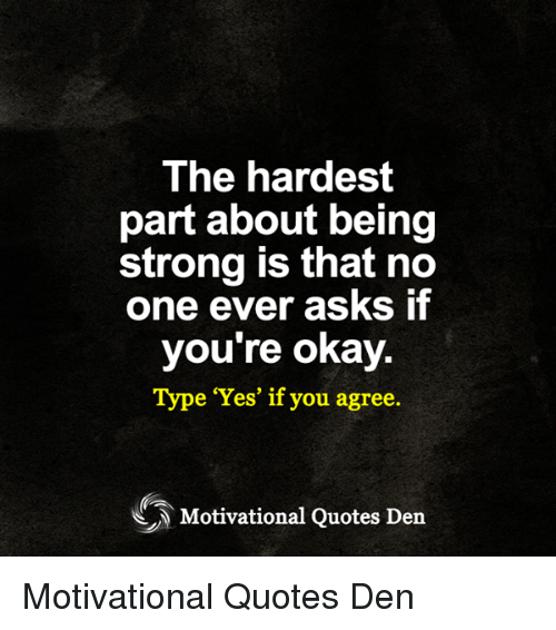 The Hardest Part About Being Strong Is That No One Ever Asks ...