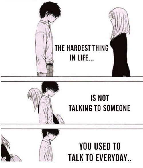 The HARDEST THING IN LIFE IS NOT TALKING TO SOMEONE YOU USED