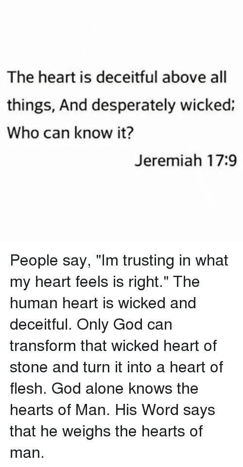 The Heart Is Deceitful Above All Things and Desperately Wicked Who ...