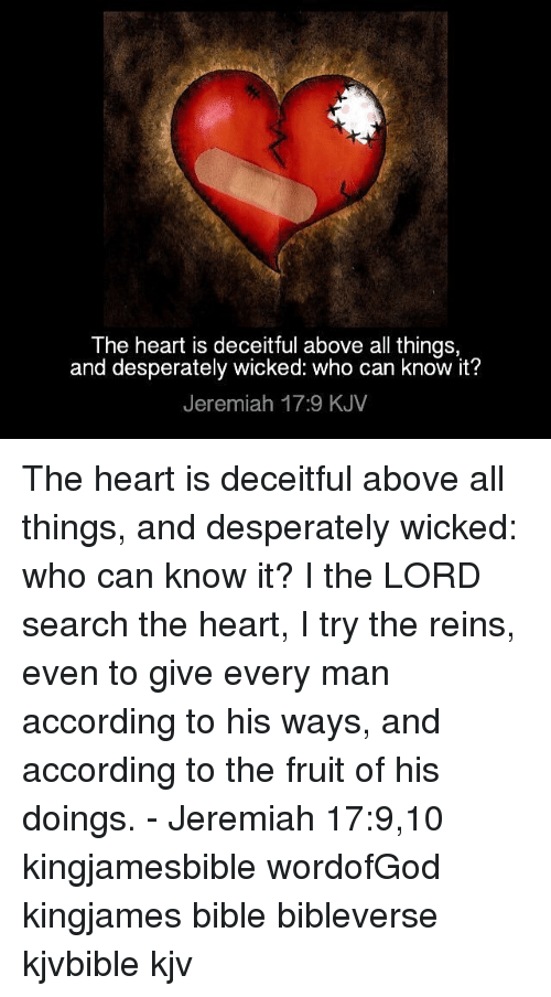 the heart is deceitful above all things and desperately wicked 9374056 the heart is deceitful above all things and desperately wicked who,Deceitful Memes