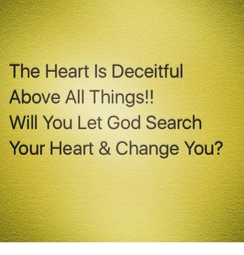 the heart is deceitful above all things will you let 20918105 ✅ 25 best memes about the heart is deceitful above all things,Deceitful Memes