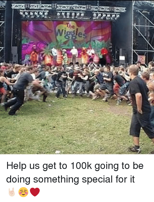Memes, Help, and 🤖: The Help us get to 100k going to be doing something special for it 🤘🏻☺️❤️
