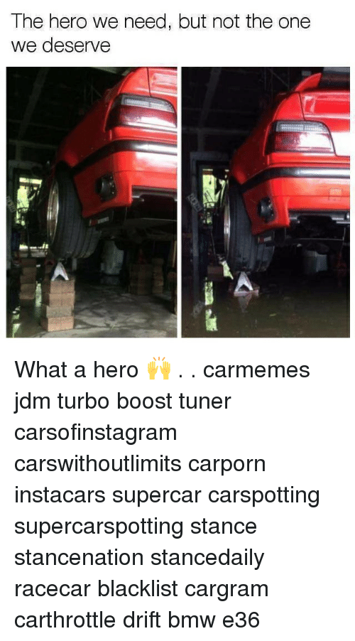 Bmw, Memes, and Boost: The hero we need, but not the one  we deserve  스. What a hero 🙌 . . carmemes jdm turbo boost tuner carsofinstagram carswithoutlimits carporn instacars supercar carspotting supercarspotting stance stancenation stancedaily racecar blacklist cargram carthrottle drift bmw e36