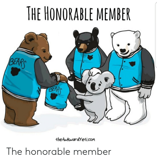 Bears, Com, and Honorable: THE HONORABLE MEMBER  BEARS  BEARS  theAukwardYeti.com The honorable member