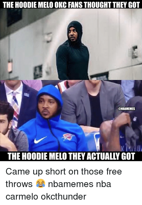 Basketball, Nba, and Sports: THE HOODIE MELO OKC FANS THOUGHT THEY GOT  @NBAMEMES  THE HOODIE MELO THEY ACTUALLY GOT Came up short on those free throws 😂 nbamemes nba carmelo okcthunder