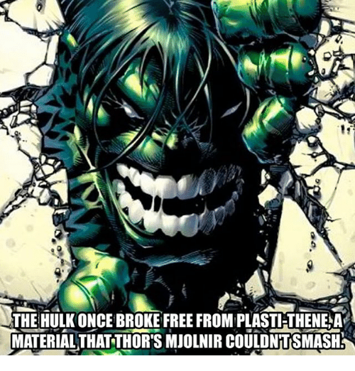Memes, Hulk, and Free: THE HULK ONCE BROKE FREE FROM PLAST-THENE A  MATERIAL THAT THOR'S MJOLNIR COULDNTSMASH
