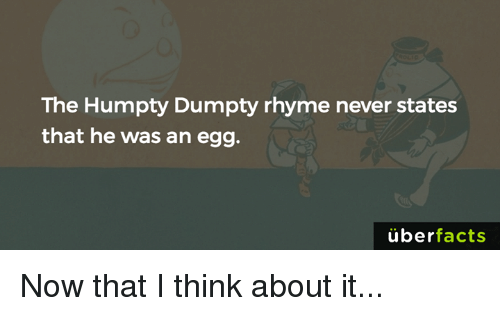 Memes  F0 9f A4 96 And Ans The Humpty Dumpty Rhyme Never States That He Was