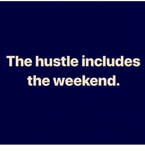 Memes, The Weekend, and 🤖: The hustle includes  the weekend.