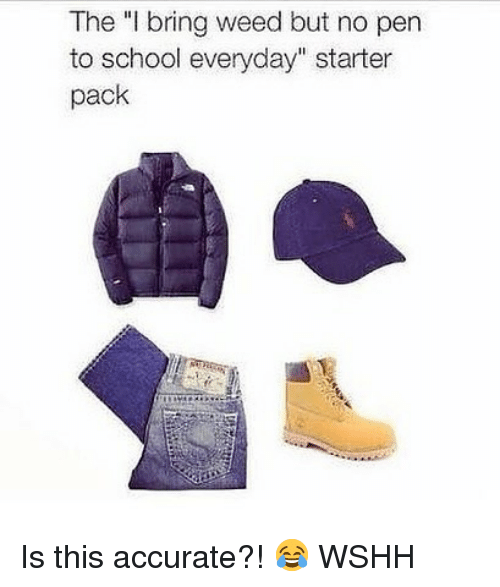 """Memes, School, and Weed: The """"I bring weed but no pen  to school everyday"""" starter  pack Is this accurate?! 😂 WSHH"""
