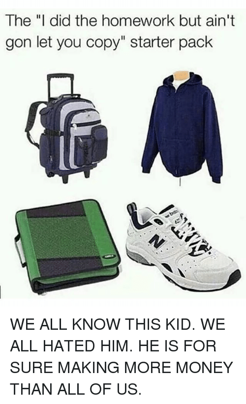"""Funny, Money, and Homework: The """"I did the homework but ain't  gon let you copy"""" starter paclk WE ALL KNOW THIS KID. WE ALL HATED HIM. HE IS FOR SURE MAKING MORE MONEY THAN ALL OF US."""