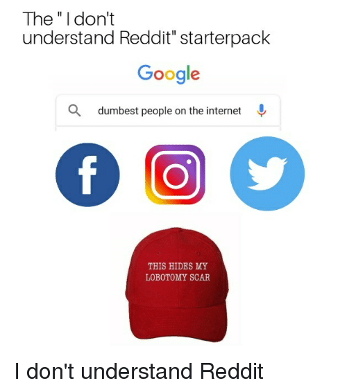 The I Don't Understand Reddit Starterpack Google Q Dumbest