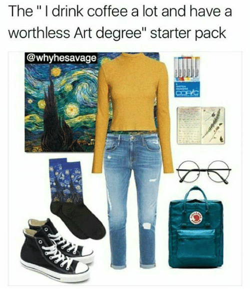 """Coffee, Starter Pack, and Art: The"""" I drink coffee a lot and have a  worthless Art degree"""" starter pack  @whyhesavage"""