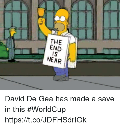 Memes, 🤖, and David De Gea: THE I-  END  IS  NEAR David De Gea has made a save in this #WorldCup https://t.co/JDFHSdrIOk