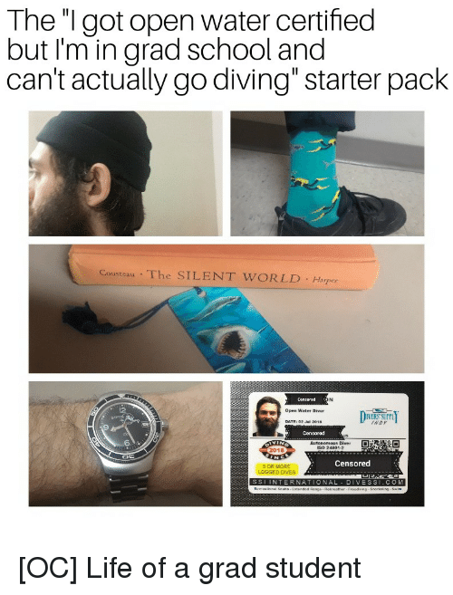 """Funny, Life, and School: The """"I got open water certified  but I'm in grad school and  can't actually go diving"""" starter pack  Cousteau The SILENT WORLD Harper  Open Water Diver  WERs surp  Jul 2018  9  Censored  6  Autonomous Diver  ISO 24801-2  2018  Censored  OR MORE  SSI INTERNATIONAL DIVES SI.COM"""