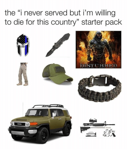 "Starter Pack, Dank Memes, and Never: the ""i never served but i'm willing  to die for this country"" starter pack"