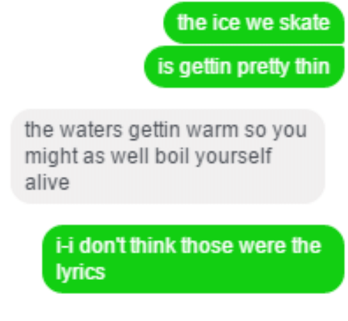 The Ice We Skate Is Gettin Pretty Thin the Waters Gettin