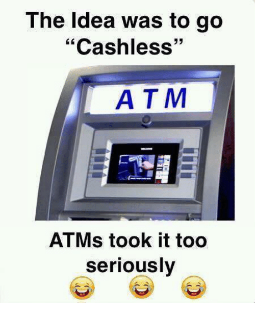 The Idea Was to Go Cashless ATM ATMs Took It Too Seriously