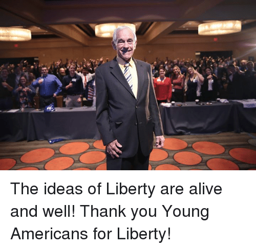 Alive, Dank, and Thank You: The ideas of Liberty are alive and well!  Thank you Young Americans for Liberty!
