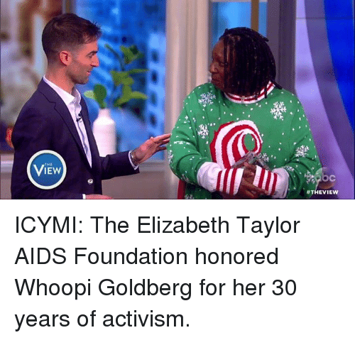 Memes, Whoopi Goldberg, and Elizabeth Taylor: THE  IEW  ICYMI: The Elizabeth Taylor AIDS Foundation honored Whoopi Goldberg for her 30 years of activism.