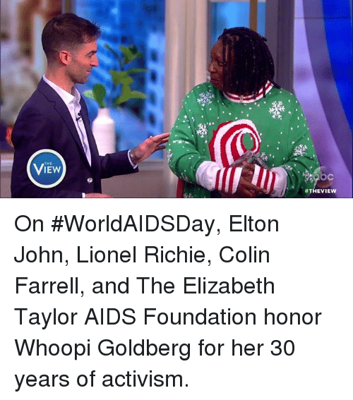 Memes, Whoopi Goldberg, and Colin Farrell: THE  IEW  On #WorldAIDSDay, Elton John, Lionel Richie, Colin Farrell, and The Elizabeth Taylor AIDS Foundation honor Whoopi Goldberg for her 30 years of activism.
