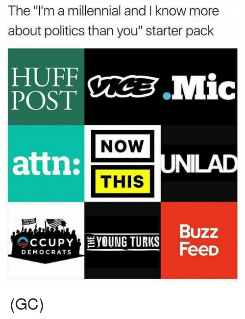 "Memes, Politics, and Huff: The ""I'm a millennial and I know more  about politics than you"" starter pack  HUFF  POST  NOW  attn:  UNILAD  THIS  Buzz  Feed  DEMOCRATS (GC)"