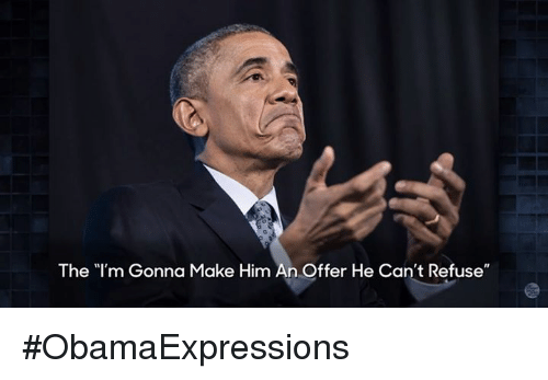 The Im Gonna Make Him An Offer He Cant Refuse Obamaexpressions
