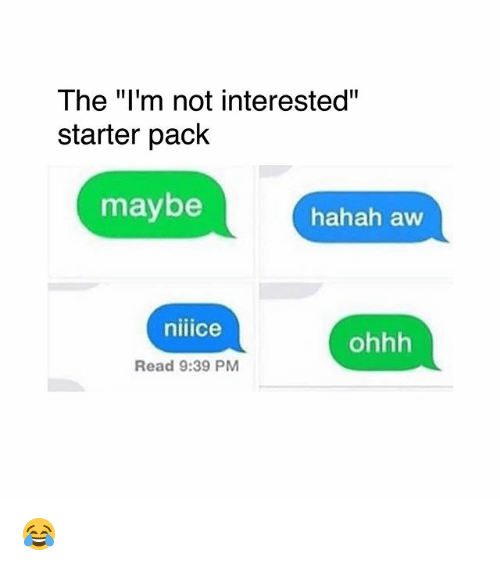 "Memes, Starter Pack, and 🤖: The ""I'm not interested""  starter pack  maybe  hahah aw  niiice  ohhh  Read 9:39 PM 😂"