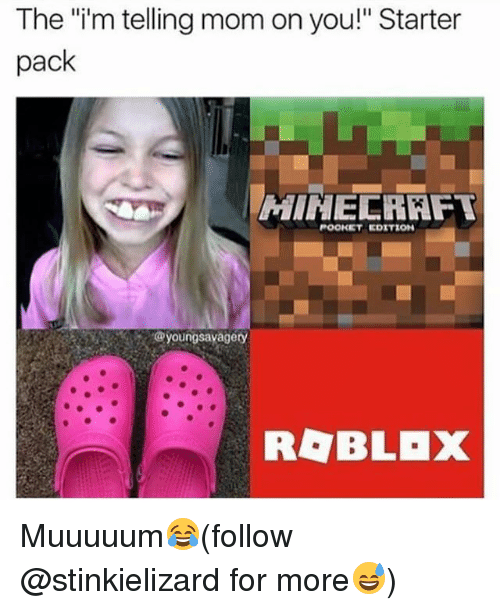 "Memes, Starter Pack, and Mom: The ""i'm telling mom on you!"" Starter  pack  MINEERRF  POOKET EDITION  :@ youngsavagery  ROBLOX Muuuuum😂(follow @stinkielizard for more😅)"