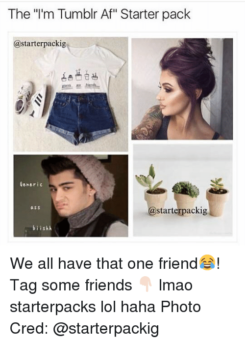"""Af, Friends, and Lmao: The """"I'm Tumblr Af"""" Starter pack  @starter packig  Generic  @starter packig  bi ishh We all have that one friend😂! Tag some friends 👇🏻 lmao starterpacks lol haha Photo Cred: @starterpackig"""