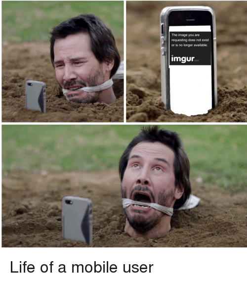 Funny, I Bet, and Life: The image you are  requesting does not exist  or is no longer available.  imgur  com Life of a mobile user