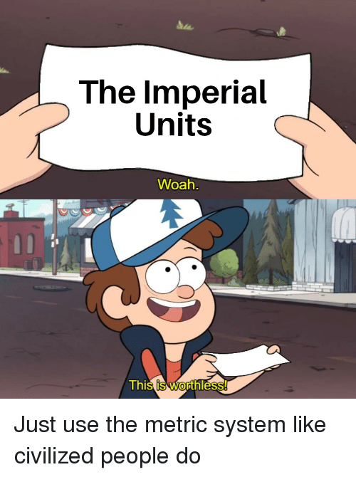 the-imperial-units-woah-this-is-worthless-just-use-the-38122653.png