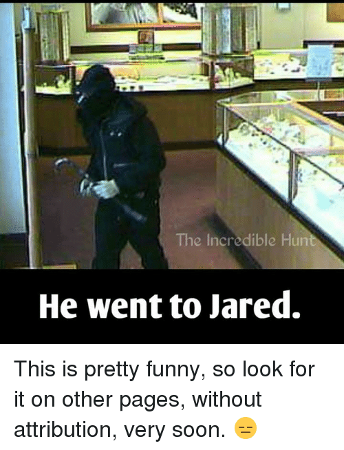 The Incredible Hun He Went to Jared This Is Pretty Funny So Look for