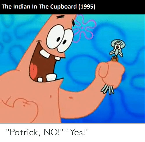 """SpongeBob, Indian, and Yes: The Indian In The Cupboard (1995) """"Patrick, NO!"""" """"Yes!"""""""