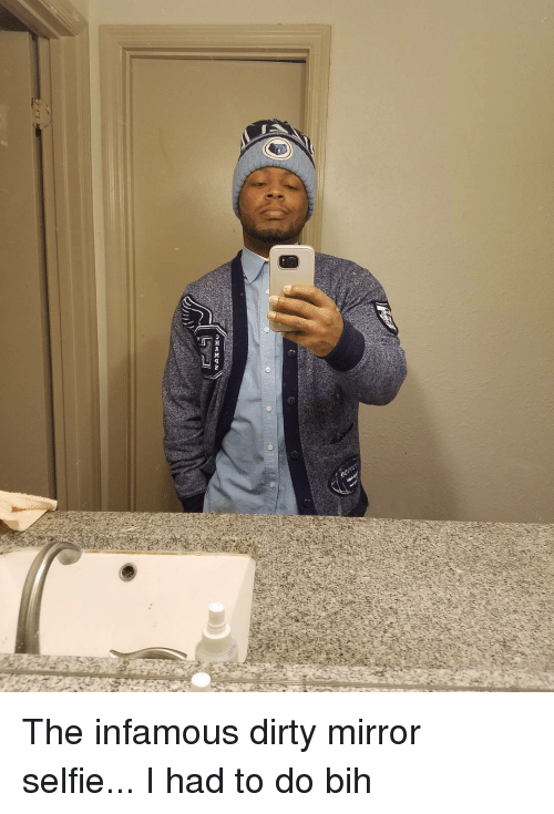 The Infamous Dirty Mirror Selfie I Had to Do Bih | Meme on ME ME