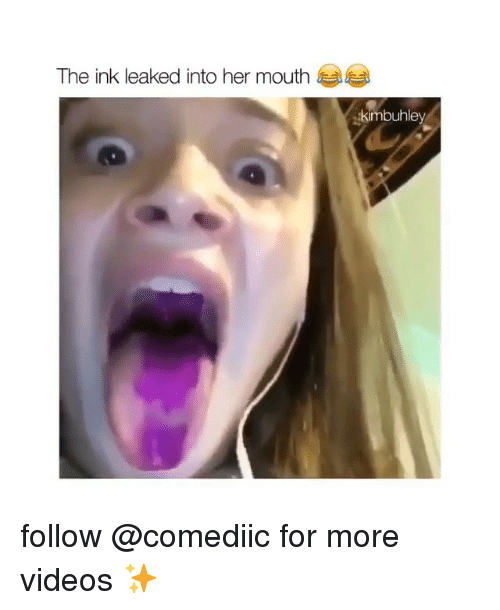 Memes, Videos, and 🤖: The ink leaked into her mouth  imbuhley follow @comediic for more videos ✨