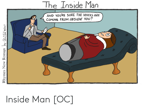 Inside Man, Man, and You: The Inside Man  AND YOURE SURE THE VOICES ARE  COMING FROM INSIDE YOU?  6  죠  2x Inside Man [OC]
