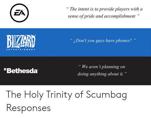 """Scumbag, Bethesda, and Entertainment: """" The intent is to provide players with a  sense of pride and accomplishment""""  ЕЛ  BIZZARD  ¿Don't you guys have phones? """"  ENTERTAINMENT  We aren't planning on  doing anything about it.""""  Bethesda The Holy Trinity of Scumbag Responses"""