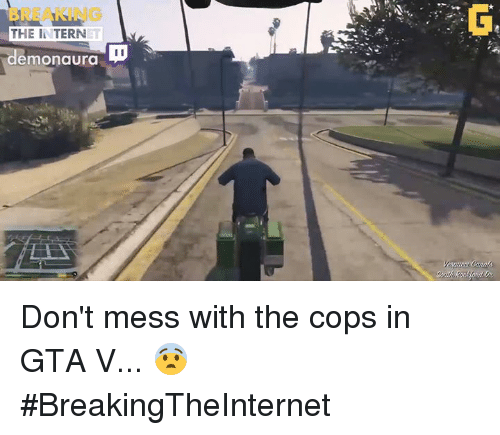 Gta V, Video Games, and Gta: THE INTERN  emonaura  I I Don't mess with the cops in GTA V... 😨 #BreakingTheInternet