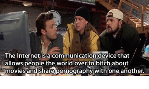 Bitch, Internet, and Movies: The Internet isa communication device that  allows people the world over to bitch about  moviesand share pornography with one another  movies and shar@ pornograpny with one