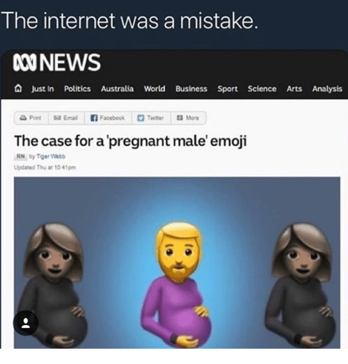 Emoji, Internet, and Politics: The internet was a mistake.  000NEWS  A Just In Politics Australia World Business Sport Science Arts Analysis  The case for a'pregnant male' emoji  RN by Tger Wb  Updated Thu at 10 41pm