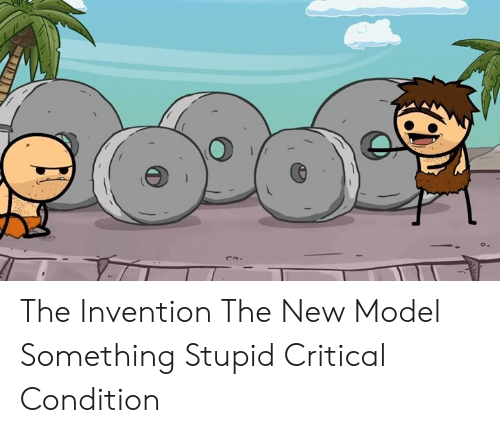 Dank, 🤖, and Model: The Invention The New Model Something Stupid Critical Condition