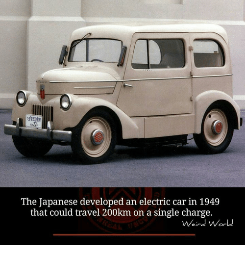 Memes, Travel, and Japanese: The Japanese developed an electric car in 1949  that could travel 200km on a single charge.  Weird World